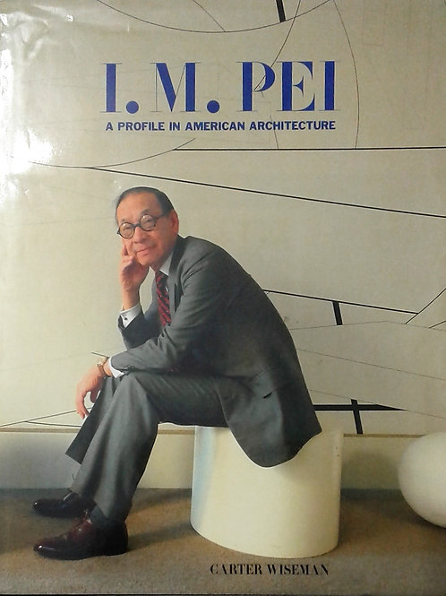 I.M. PEI   A profile in American Architecture by Carter Wiseman.