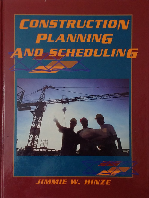 Construction Planning And Scheduling By Jimmie W. Hinze.