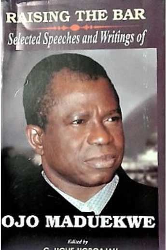 Raising the Bar Selected Speeches and Writings of Ojo Maduekwe