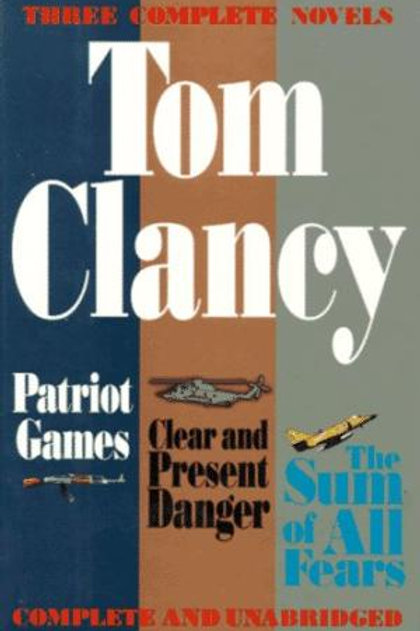 Patriot Games. Clear and Present Danger. Sum of all Fears by Tom Clancyc