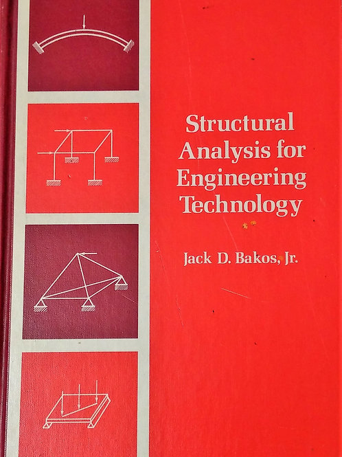 Structural Analysis for Engineering Technology by Jack D. Bakos Jr.