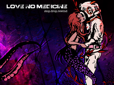 """Love, No Medicine"" - Out EARLY!"