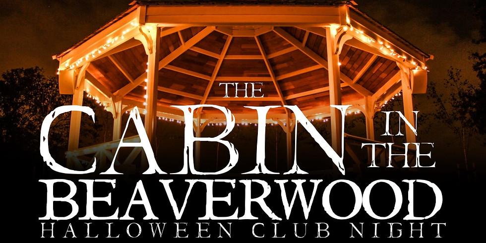 The Cabin In The Beaverwood - Halloween Club Night