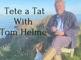 Tete a Tat With Tom Helme