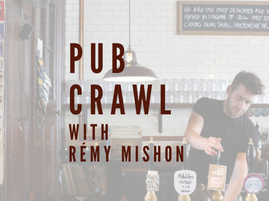 Pub Crawl With Rémy Mishon