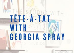 Tête-à-Tat with Georgia Spray