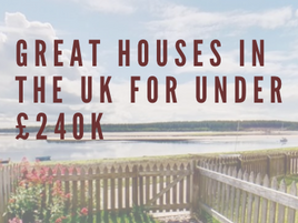 Great Houses To Buy Under £240K