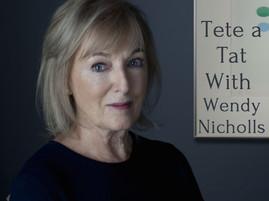 Tete a Tat With Wendy Nicholls