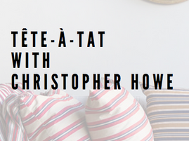 Tête-à-Tat With Christopher Howe