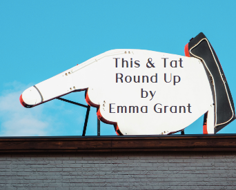 This & Tat Round Up by Emma Grant