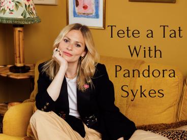 Tete a Tat With Pandora Sykes