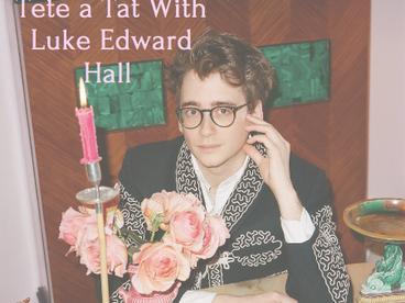 Tete a Tat With Luke Edward Hall