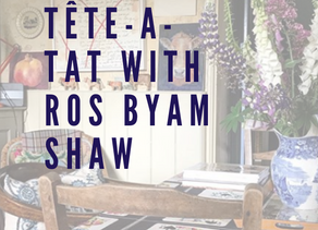 Tête-a-Tat with Ros Byam Shaw
