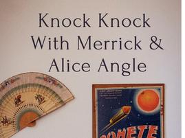 Knock Knock With Merrick & Alice Angle