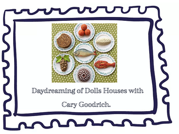 Daydreaming of Dolls Houses with Cary Goodrich.