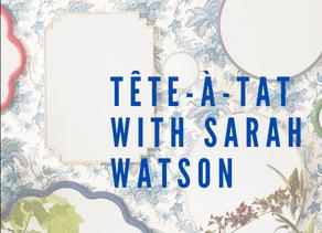 Tête-à-Tat with Sarah Watson