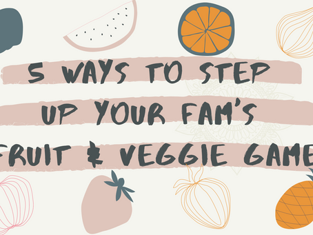 How To Step Up Your Fam's Fruit & Veggie Game