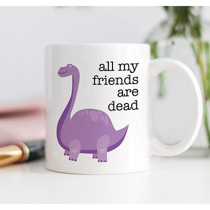All My Friends Are Dead Dinosaur coffee mug