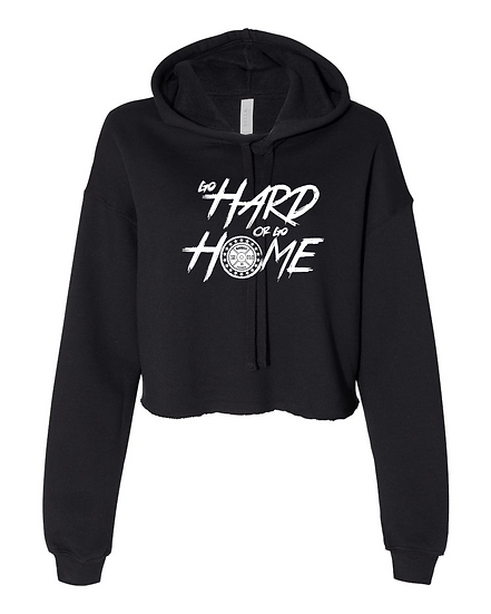 Go Hard or Go Home Crop Hoodie