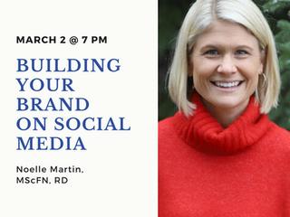Building and Establishing Your Brand on Social Media  Presenter: Noelle Martin, MScFN, RD