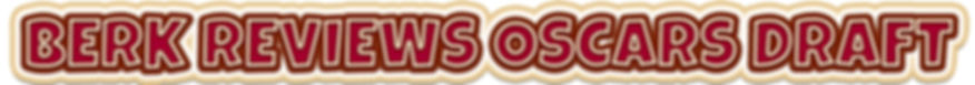 BERK REVIEWS OSCARS DRAFT.jpg