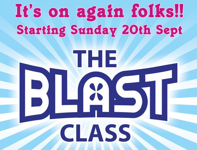 THE BLAST CLASS Starts Sun 20th Sept