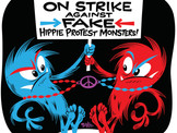"""""""On Strike Against Fake Hippie Protest Monsters!"""""""
