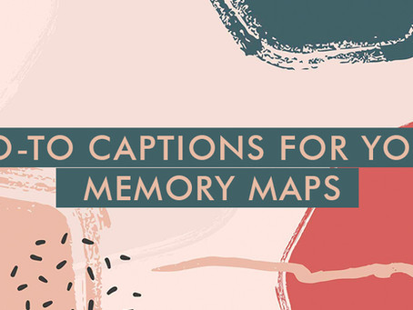 GO - TO CAPTIONS TO USE ON YOUR MEMORY MAPS