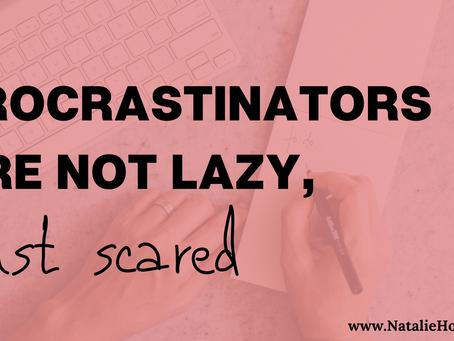 Procrastinators are not lazy, just scared!