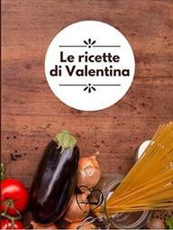 Le ricette di Valentina