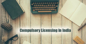 Intellectual Property Rights: Compulsory Licensing in India