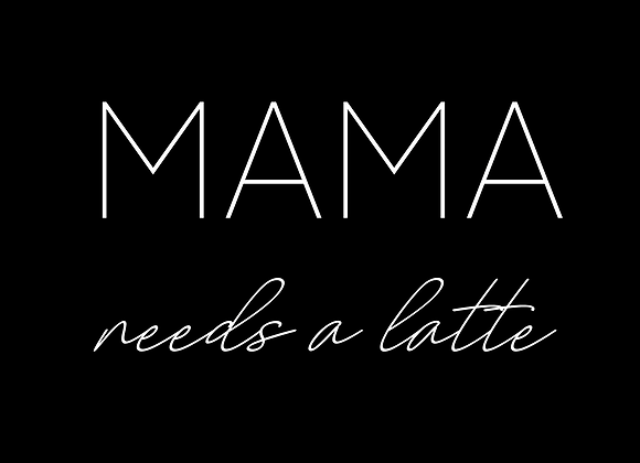 Mama Needs a latte T-Shirt