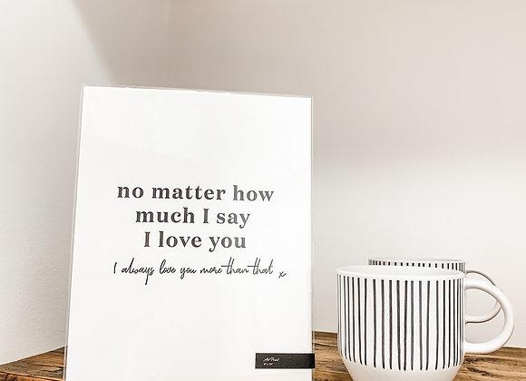 """I'll Always Love You More Than That"" Art Print"