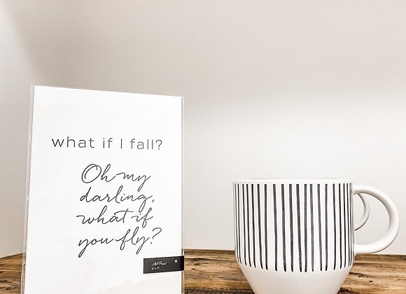 """What if I fall? Oh my darling what if you fly"" Art Print"