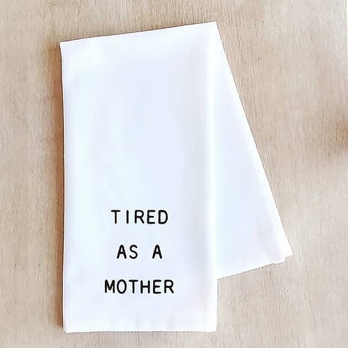 Tea Towel Tired as a Mother