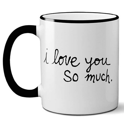 I Love You So Much Mug
