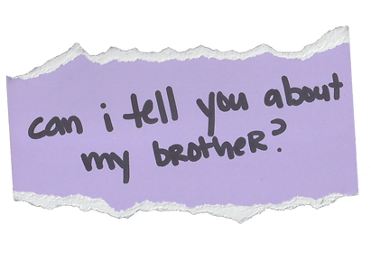 Can I tell you about my brother? written in sharpie on a torn lavender piece of paper on The Brown Pages