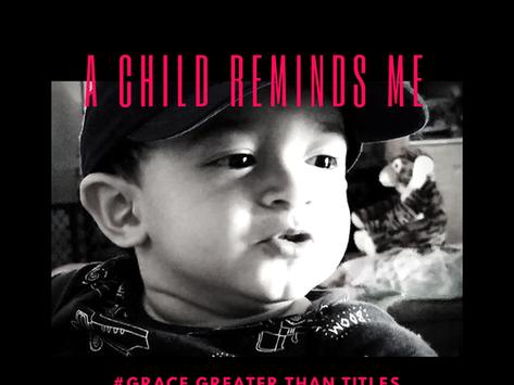 A Child Reminds Me                     By, Josh Miranda