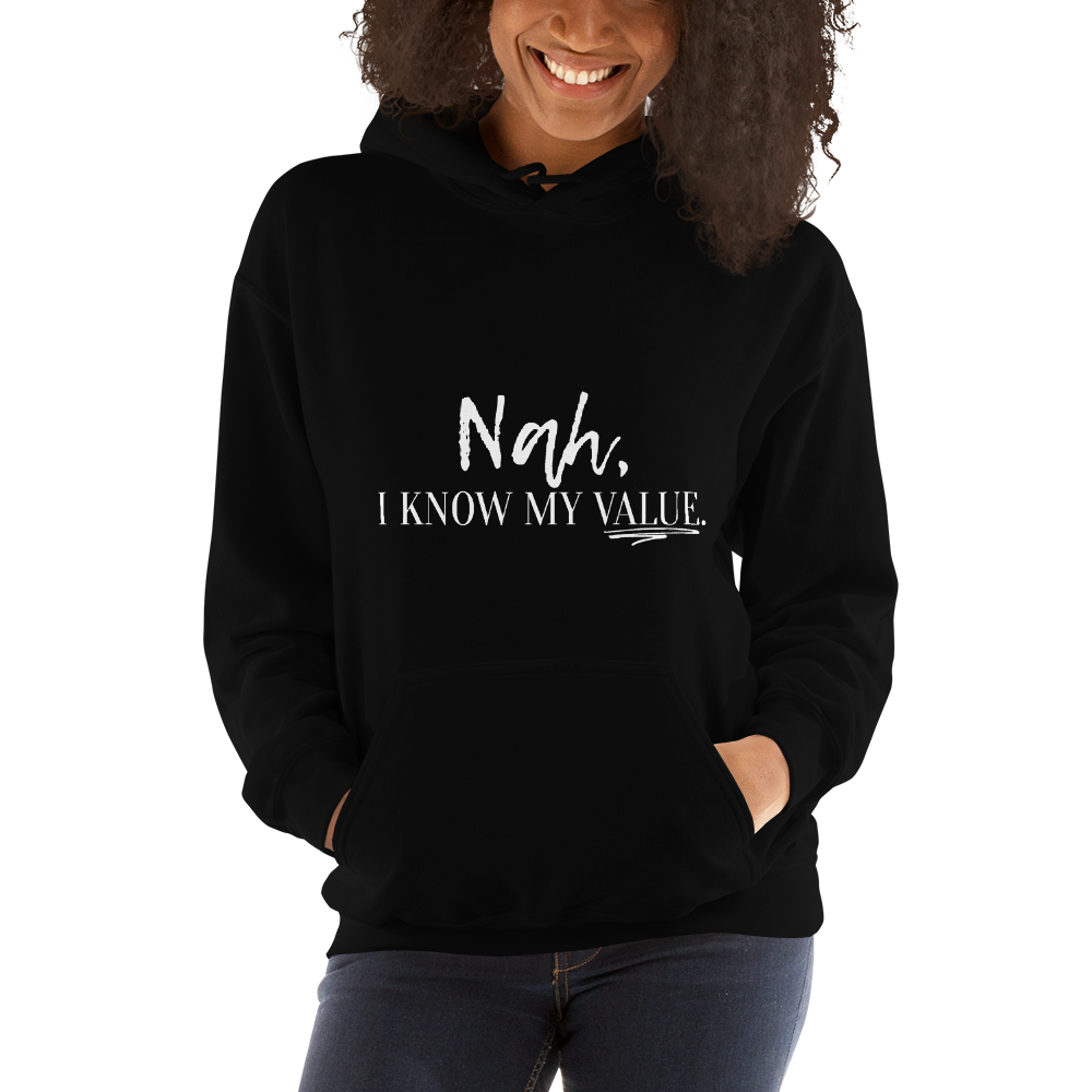 Nah, I Know My Value Hoodie