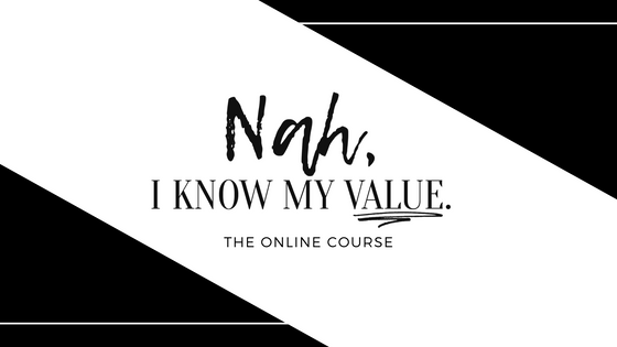 Nah, I Know My Value - The Course