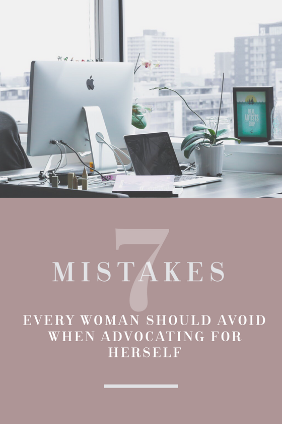 7 Mistakes Every Woman Should Avoid When Advocating For Herself