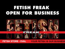 Fetish Freak – OPEN FOR BUSINESS