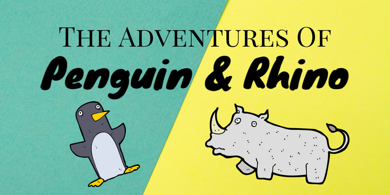 The Adventures of Penguin & Rhino
