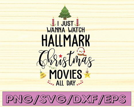 I just wanna watch hallmark christmas movies all day svg, dxf,eps,png,
