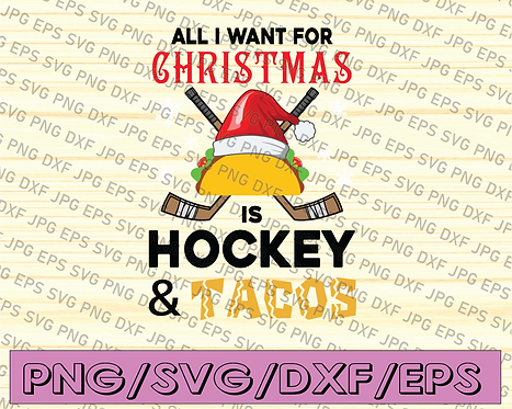 All I want for christmas is hockey & tacos svg, dxf,eps,png, Digital Download
