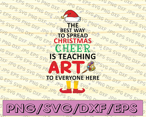 The Best Way to Spread Christmas Cheer Is teaching art to everyone here SVG,