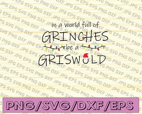 In A World Full Of Grinches Be A Griswold Digital Download Svg/Png/Jpeg/DXF