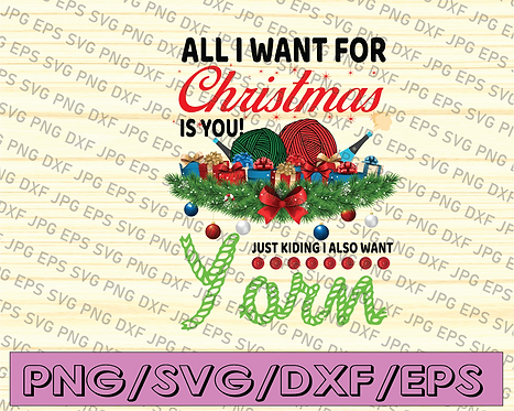 All I Want For Christmas Is You, Just Kidding I Also Want Yarn, Christmas Joke,