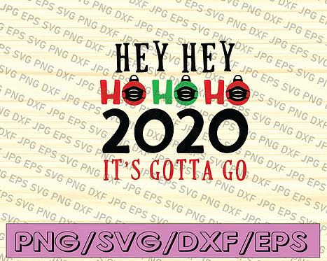 2020's Hey Hey Ho Ho ho It's Got to Go printable sublimation design,xmas