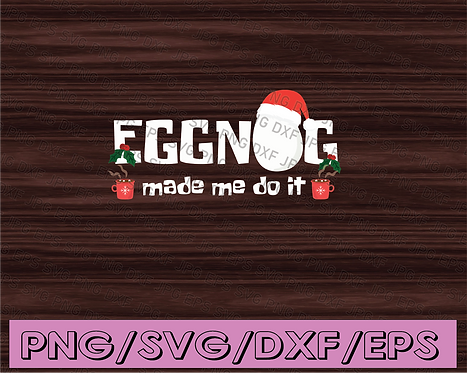 Christmas Svg Eggnog made me do it   Svg Moose Mug Svg Family Christmas Shirts